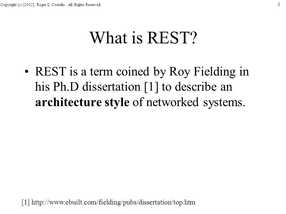 What is REST REST is a term coined by Roy Fielding in his Ph.D dissertation [1] to describe an architecture style of networked systems.